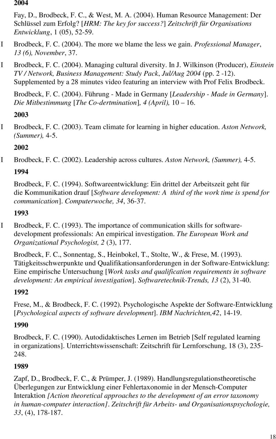 Wilkinson (Producer), Einstein TV / Network, Business Management: Study Pack, Jul/Aug 2004 (pp. 2-12). Supplemented by a 28 minutes video featuring an interview with Prof Felix Brodbeck. Brodbeck, F.