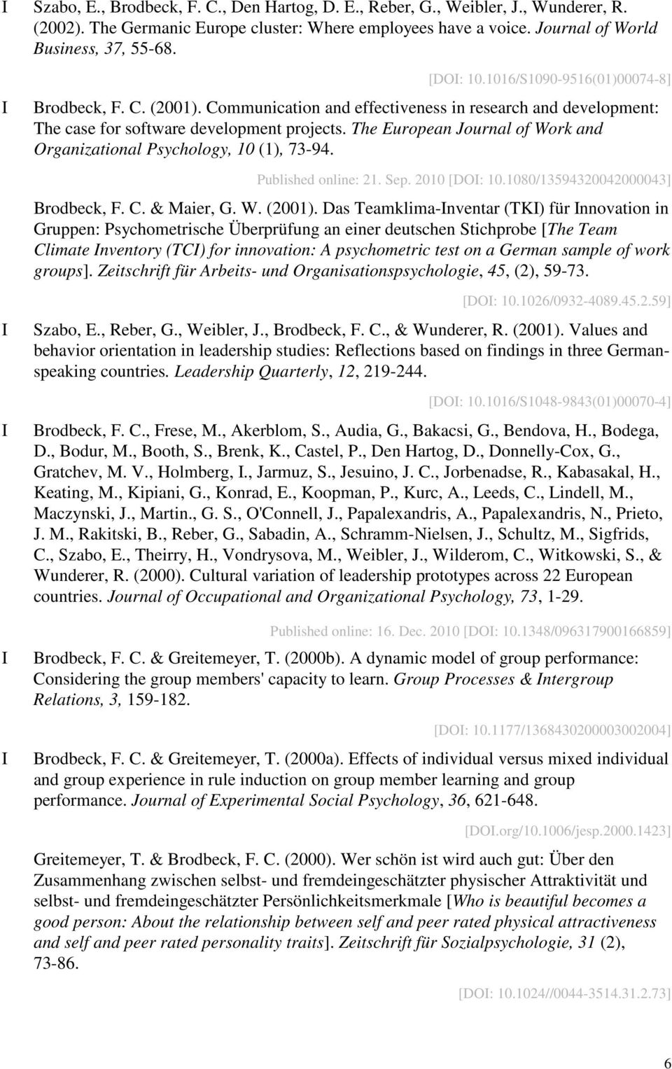 The European Journal of Work and Organizational Psychology, 10 (1), 73-94. Published online: 21. Sep. 2010 [DO: 10.1080/13594320042000043] Brodbeck, F. C. & Maier, G. W. (2001).