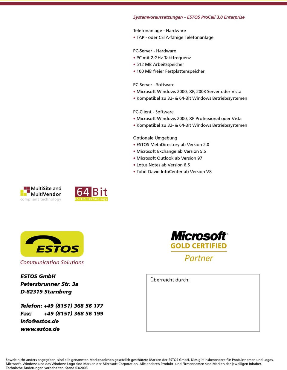 Microsoft Windows 2000, XP, 2003 Server oder Vista Kompatibel zu 32- & 64-Bit Windows Betriebssystemen PC-Client - Software Microsoft Windows 2000, XP Professional oder Vista Kompatibel zu 32- &