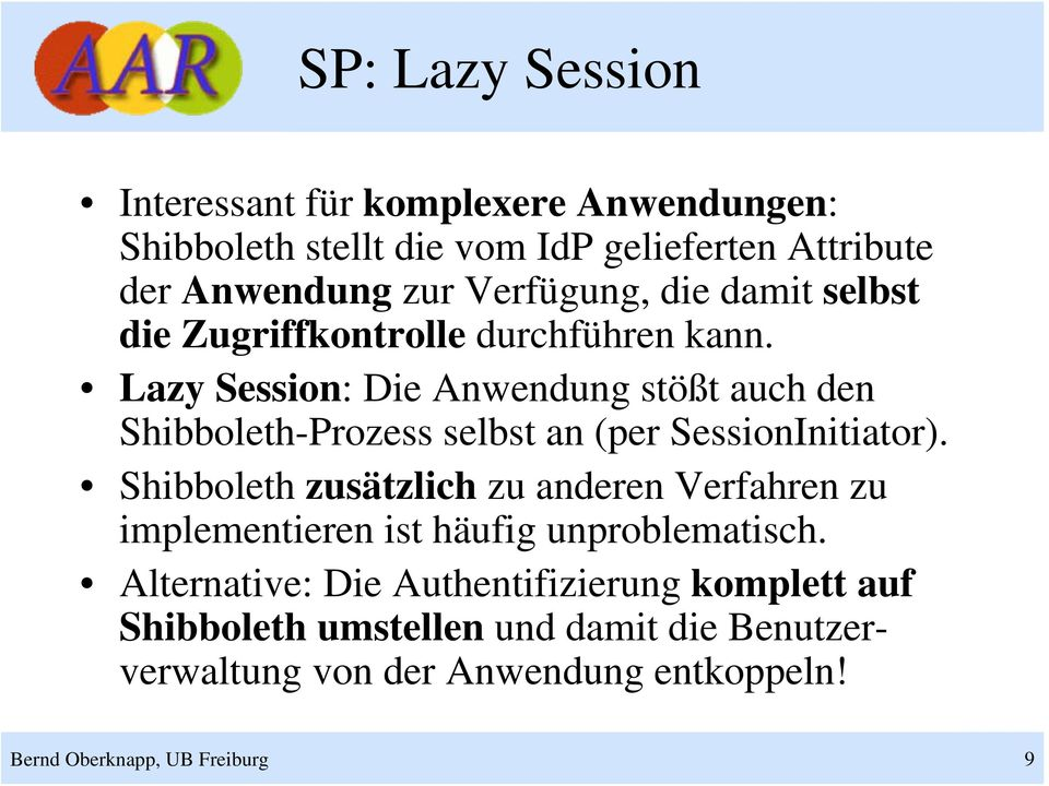 Lazy Session: Die Anwendung stößt auch den Shibboleth-Prozess selbst an (per SessionInitiator).