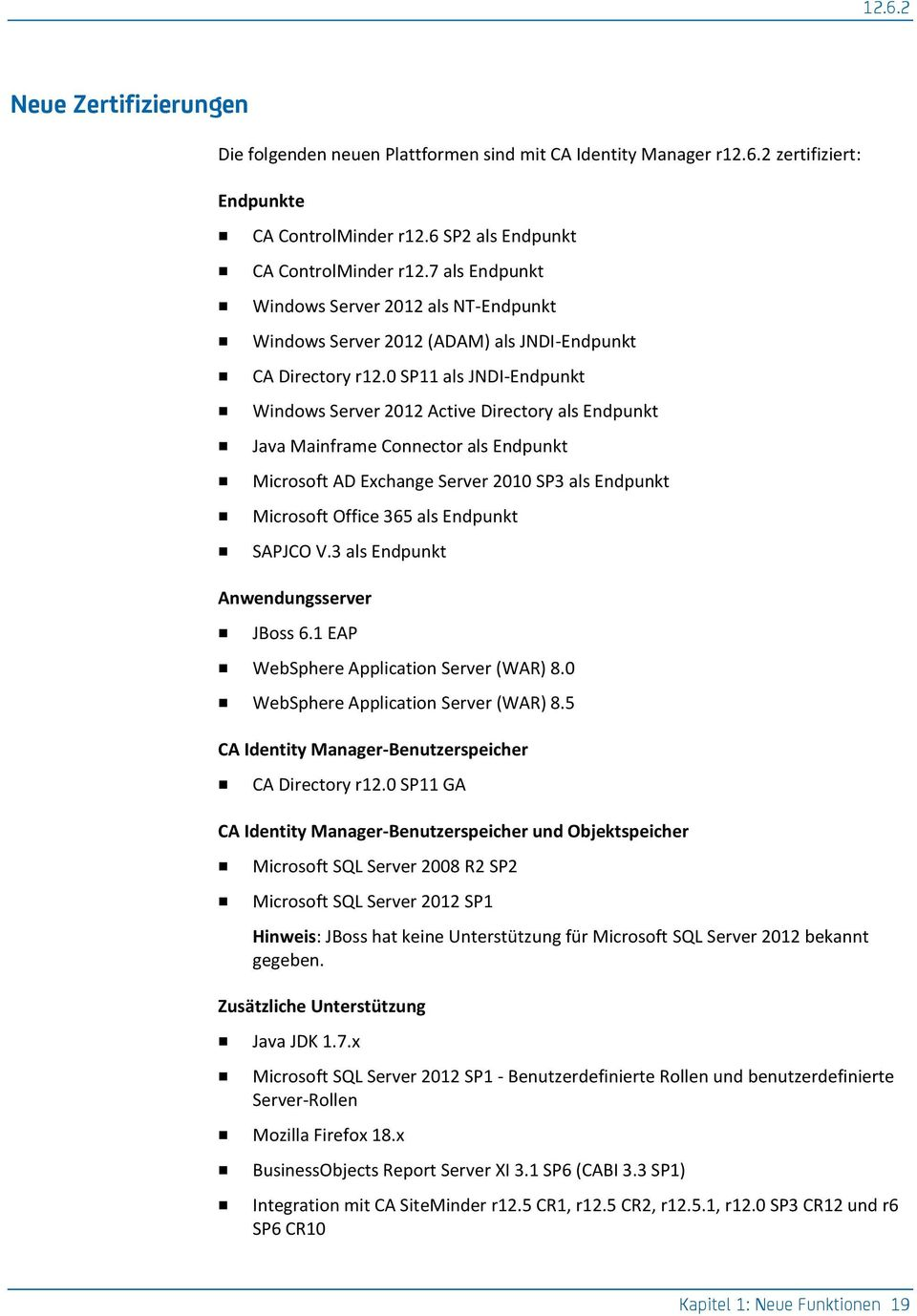 0 SP11 als JNDI-Endpunkt Windows Server 2012 Active Directory als Endpunkt Java Mainframe Connector als Endpunkt Microsoft AD Exchange Server 2010 SP3 als Endpunkt Microsoft Office 365 als Endpunkt