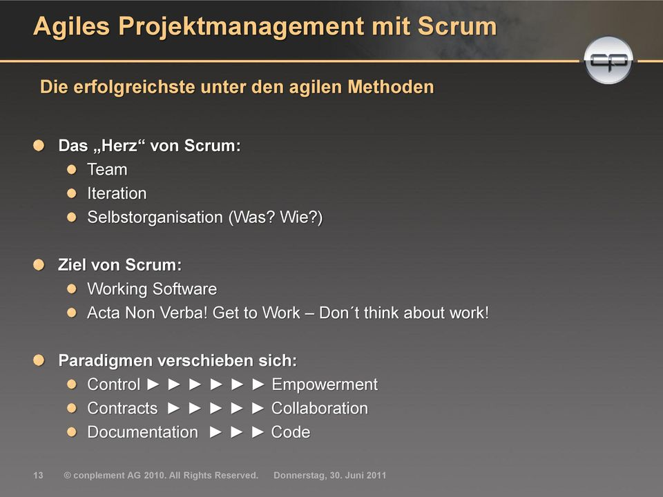 ) Ziel von Scrum: Working Software Acta Non Verba! Get to Work Don t think about work!