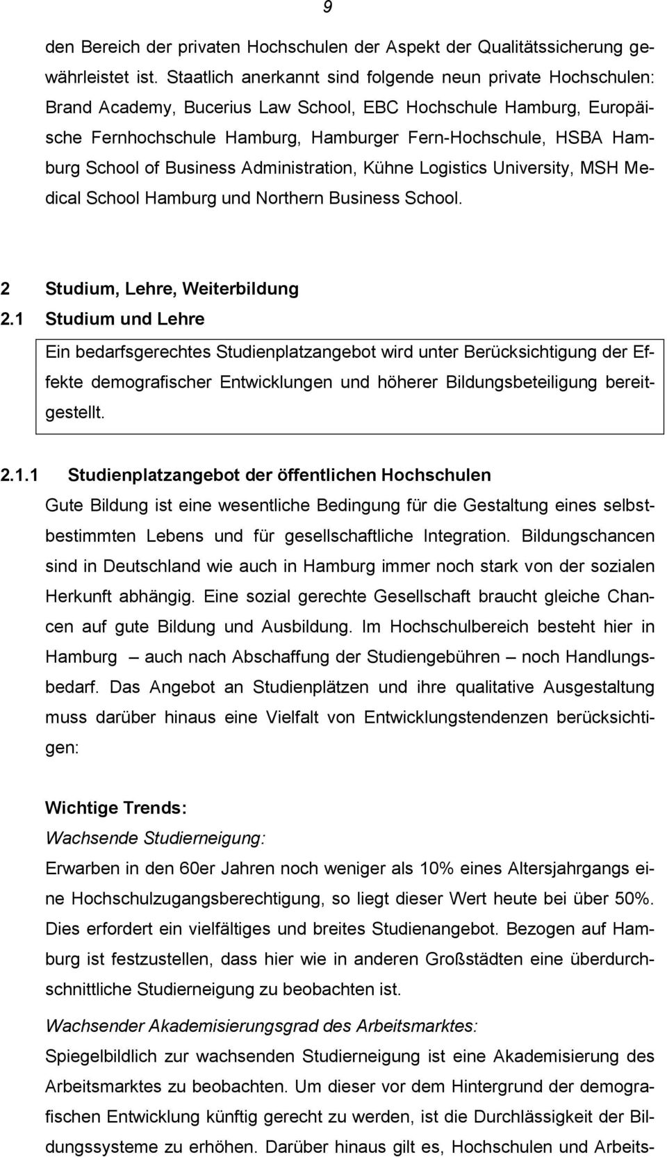 School of Business Administration, Kühne Logistics University, MSH Medical School Hamburg und Northern Business School. 2 Studium, Lehre, Weiterbildung 2.