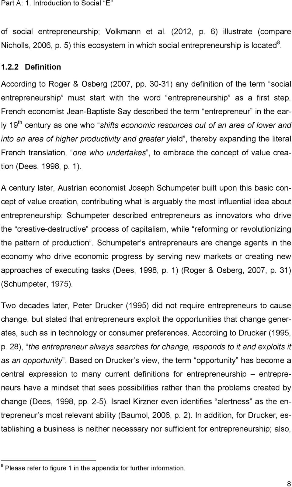 French economist Jean-Baptiste Say described the term entrepreneur in the early 19 th century as one who shifts economic resources out of an area of lower and into an area of higher productivity and