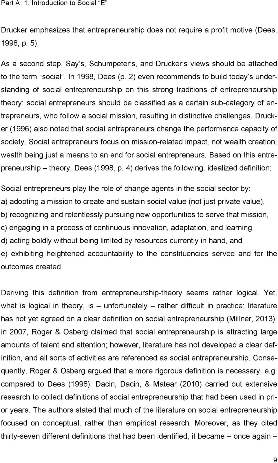 2) even recommends to build today s understanding of social entrepreneurship on this strong traditions of entrepreneurship theory: social entrepreneurs should be classified as a certain sub-category