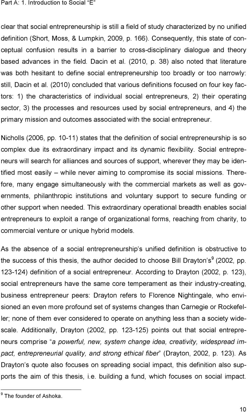 38) also noted that literature was both hesitant to define social entrepreneurship too broadly or too narrowly: still, Dacin et al.