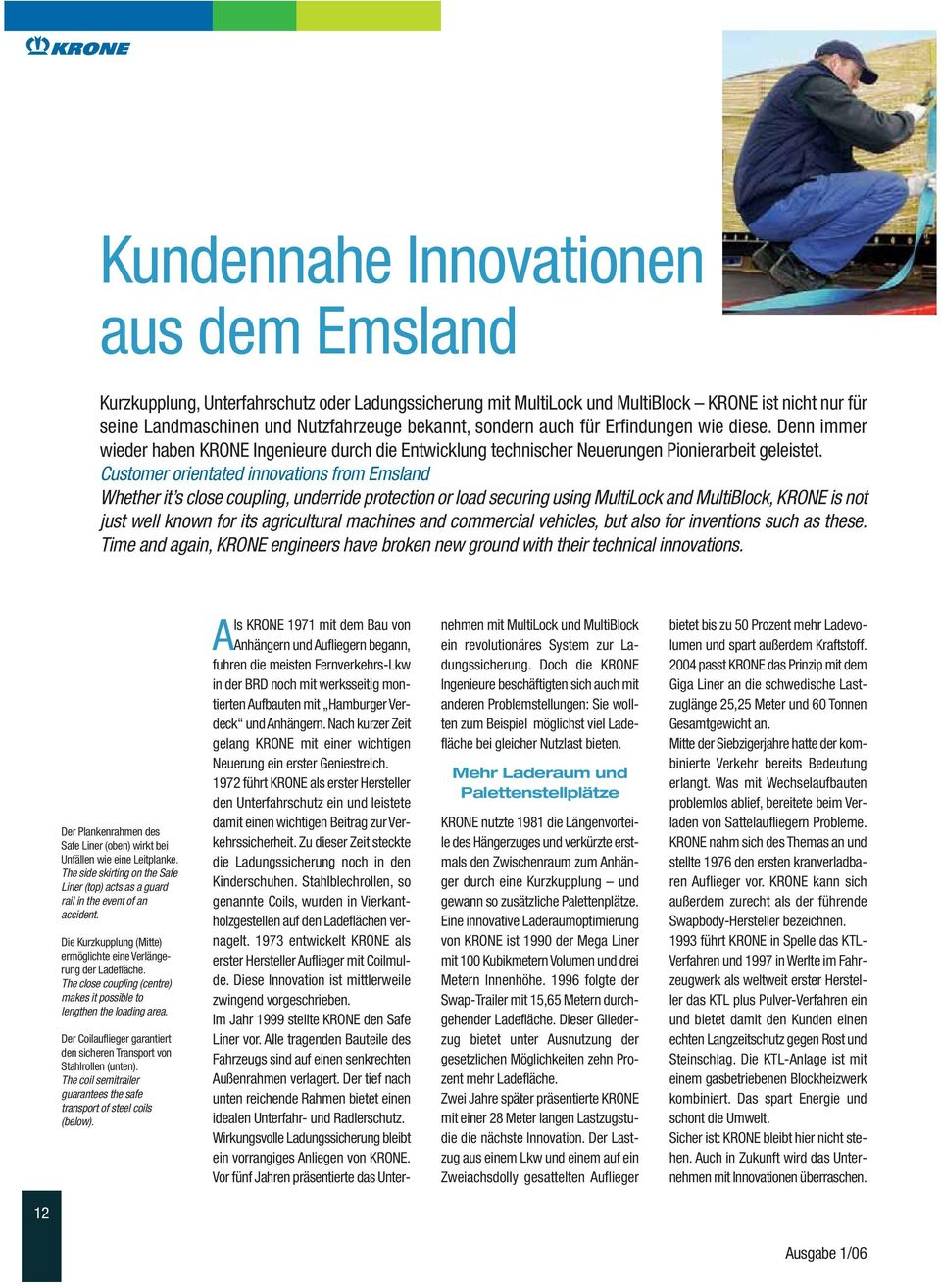 Customer orientated innovations from Emsland Whether it s close coupling, underride protection or load securing using MultiLock and MultiBlock, KRONE is not just well known for its agricultural