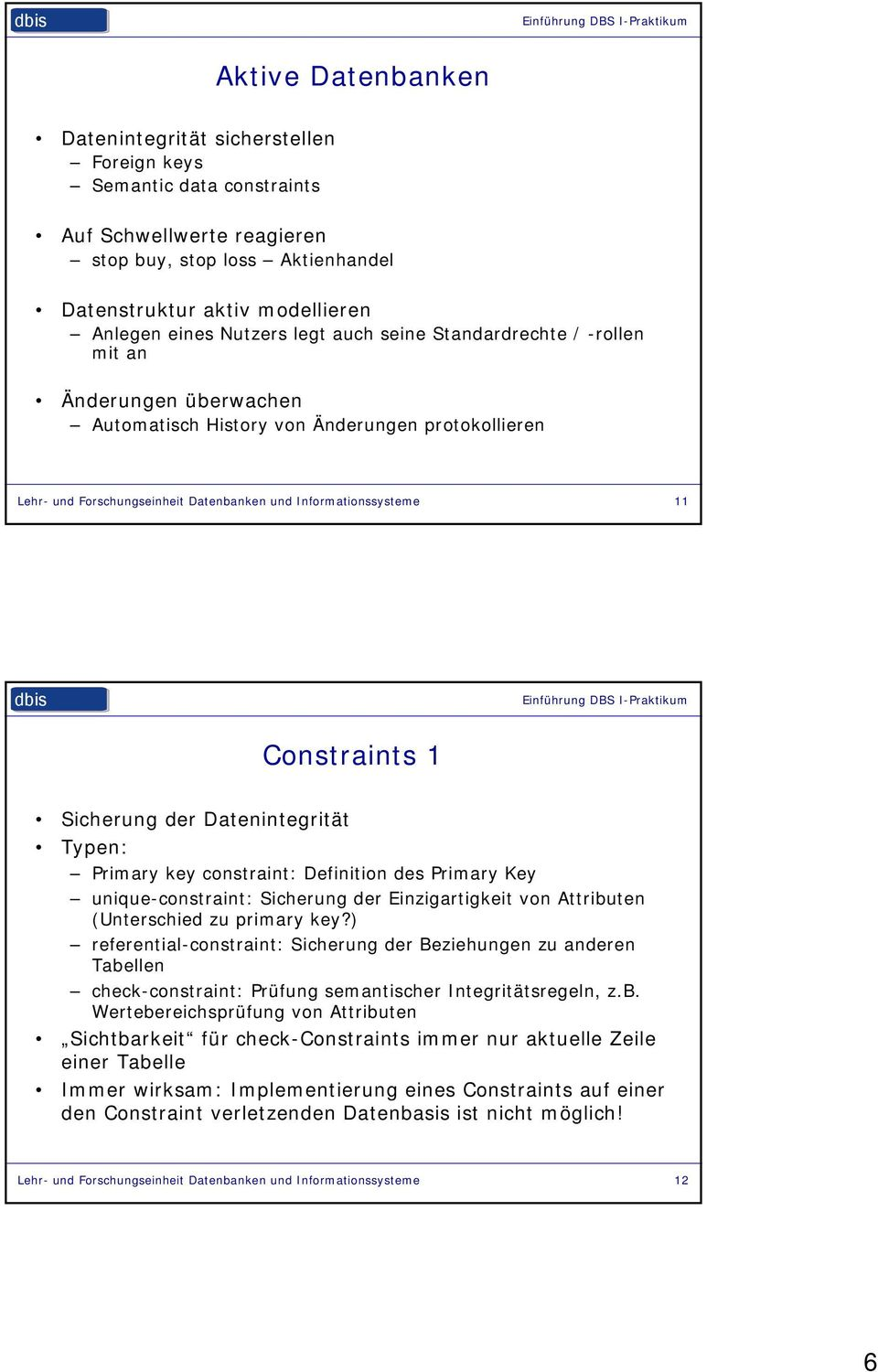 Constraints 1 Sicherung der Datenintegrität Typen: Primary key constraint: Definition des Primary Key unique-constraint: Sicherung der Einzigartigkeit von Attributen (Unterschied zu primary key?