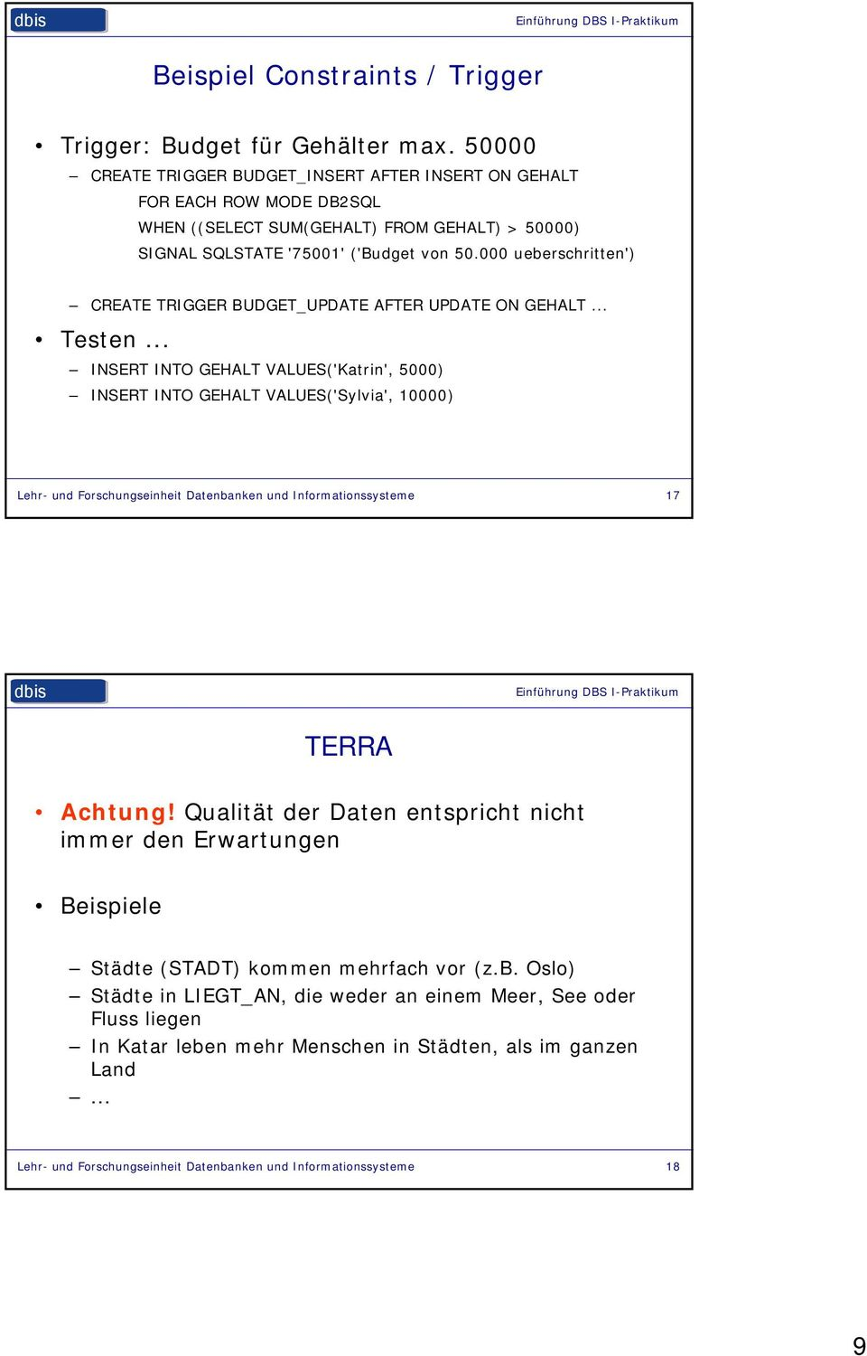 000 ueberschritten') CREATE TRIGGER BUDGET_UPDATE AFTER UPDATE ON GEHALT... Testen.
