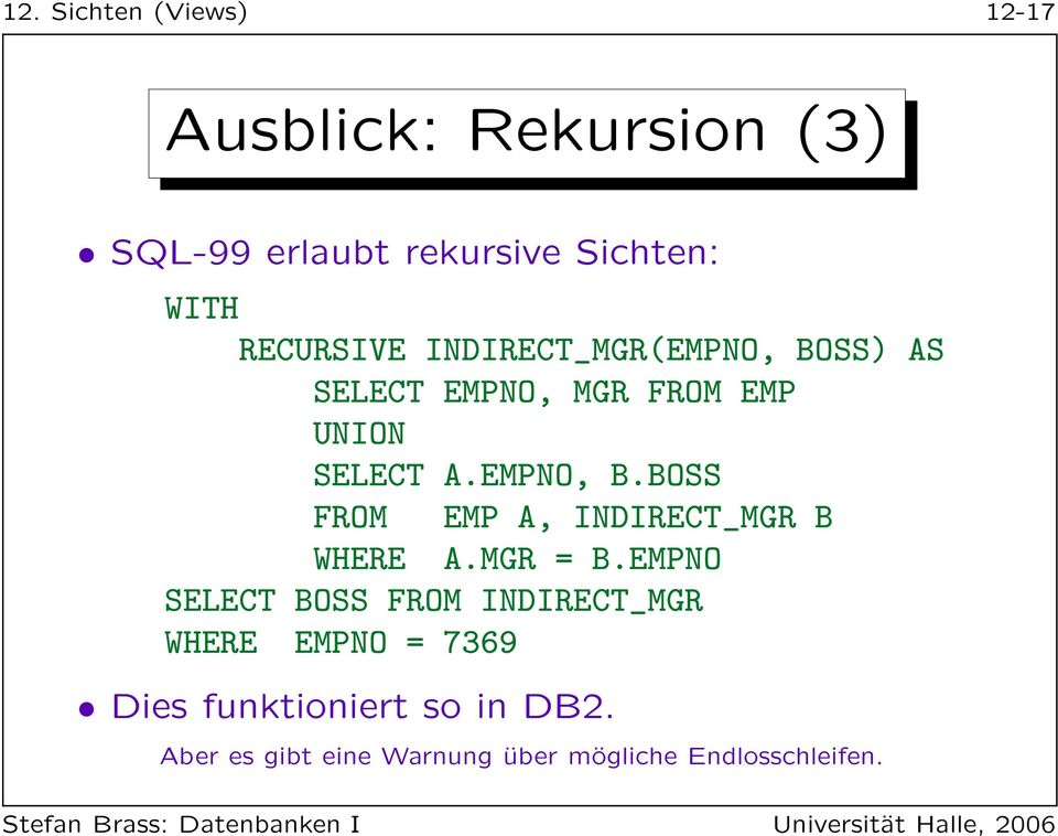 MGR = B.EMPNO SELECT BOSS FROM INDIRECT_MGR WHERE EMPNO = 7369 Dies funktioniert so in DB2.