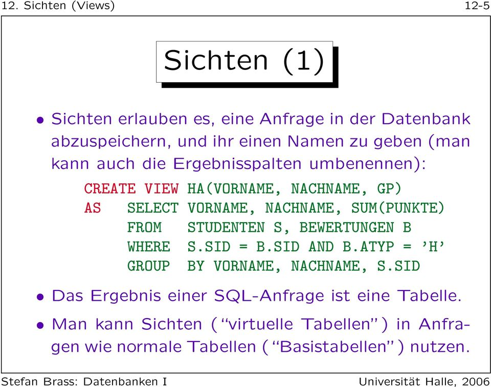 SUM(PUNKTE) FROM STUDENTEN S, BEWERTUNGEN B WHERE S.SID = B.SID AND B.ATYP = H GROUP BY VORNAME, NACHNAME, S.