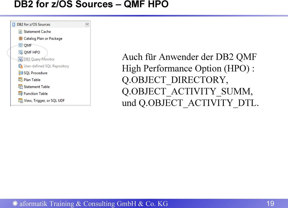der DB2 QMF High Performance Option (HPO) : Q.