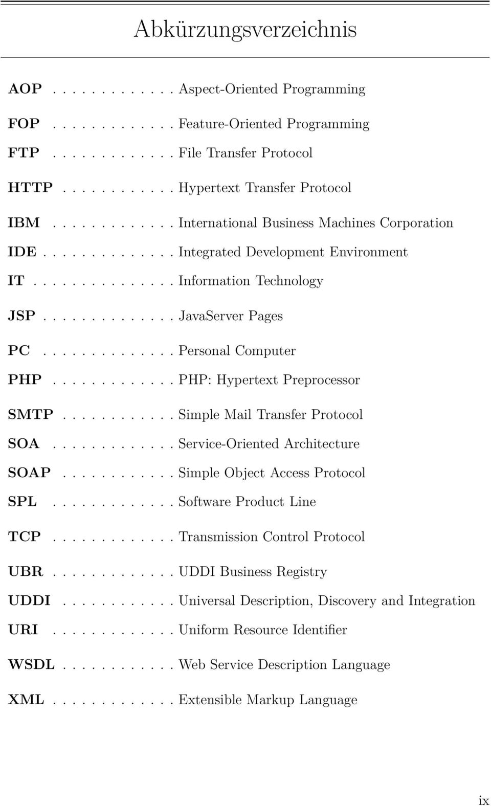............. Personal Computer PHP............. PHP: Hypertext Preprocessor SMTP............ Simple Mail Transfer Protocol SOA SOAP SPL TCP............. Service-Oriented Architecture.