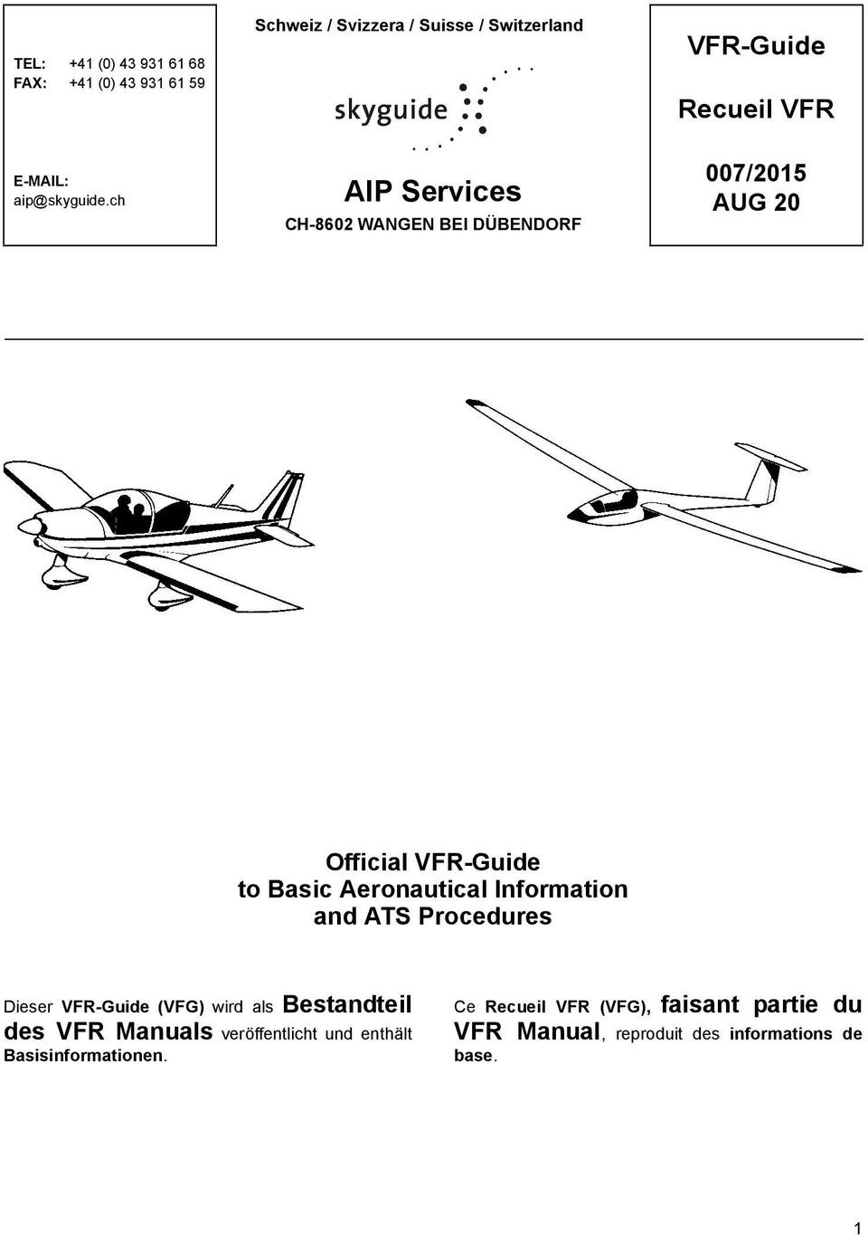 ch AIP Services CH-8602 WANGEN BEI DÜBENDORF 007/2015 AUG 20 Official VFR-Guide to Basic Aeronautical Information