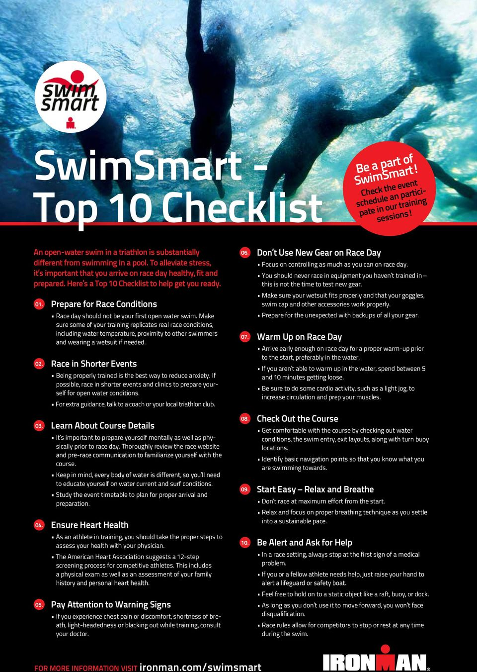 Here s a Top 10 Checklist to help get you ready. 01. Prepare for Race Conditions Race day should not be your first open water swim.