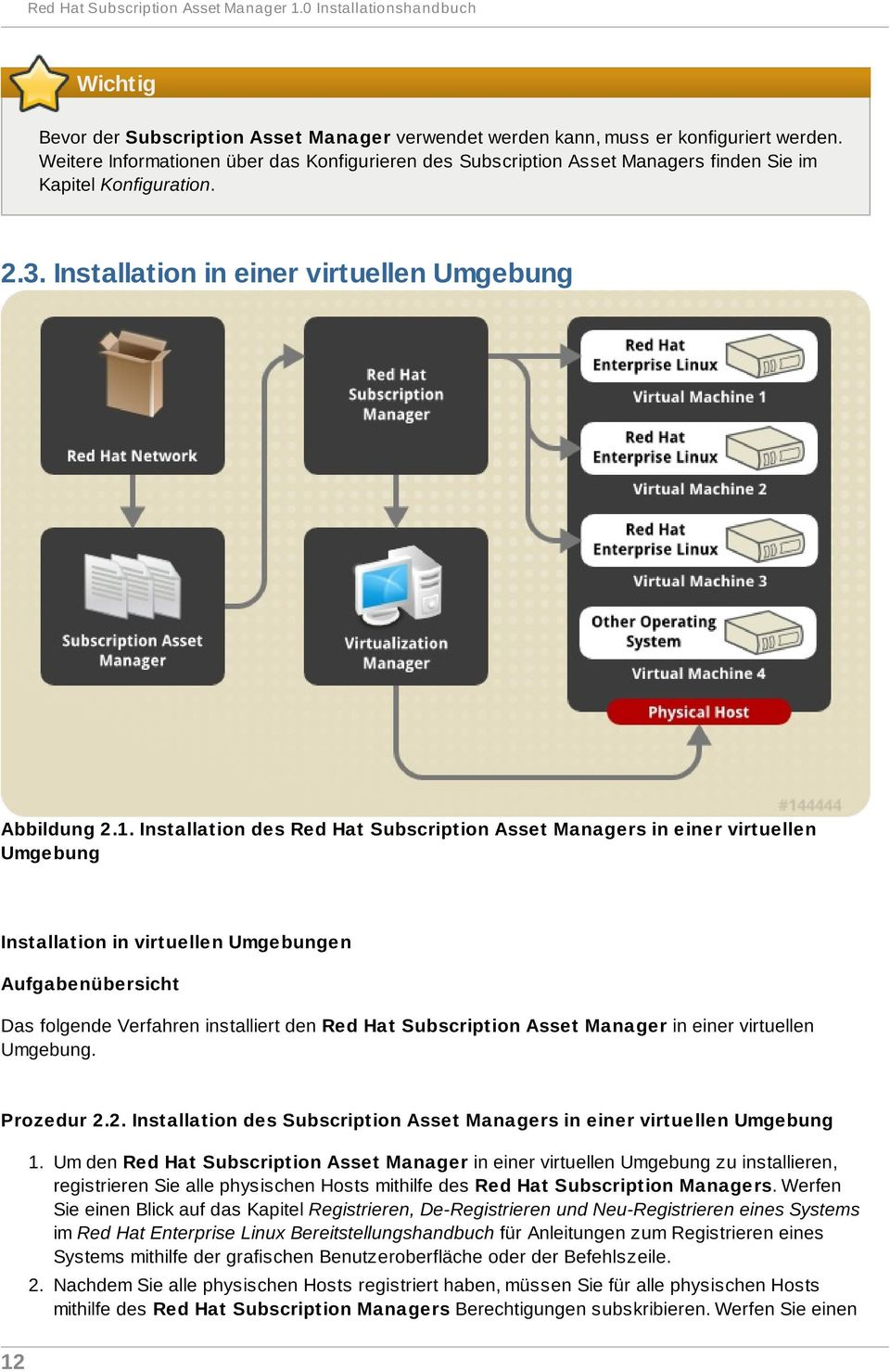Installation des Red Hat Subscription Asset Managers in einer virtuellen Umgebung Installation in virtuellen Umgebungen Das folgende Verfahren installiert den Red Hat Subscription Asset Manager in