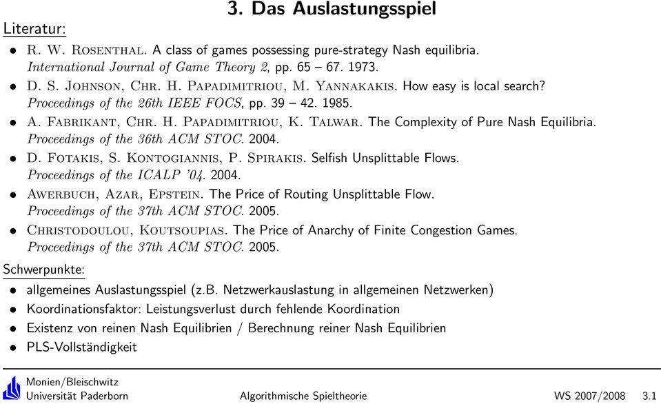 Proceedings of the 36th ACM STOC. 2004. D. Fotakis, S. Kontogiannis, P. Spirakis. Selfish Unsplittable Flows. Proceedings of the ICALP 04. 2004. Awerbuch, Azar, Epstein.