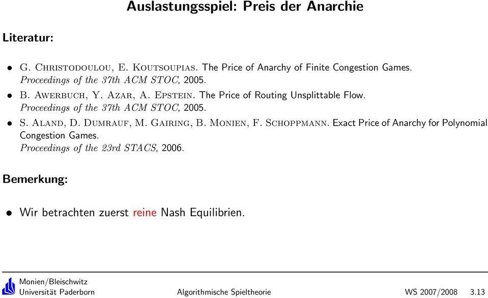 Proceedings of the 37th ACM STOC, 2005. S. Aland, D. Dumrauf, M. Gairing, B. Monien, F. Schoppmann.