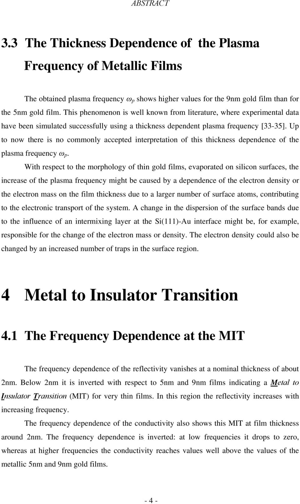 Up to now there is no commonly accepted interpretation of this thickness dependence of the plasma frequency ω p.