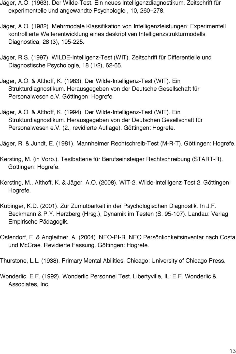 WILDE-Intelligenz-Test (WIT). Zeitschrift für Differentielle und Diagnostische Psychologie, 18 (1/2), 62-65. Jäger, A.O. & Althoff, K. (1983). Der Wilde-Intelligenz-Test (WIT).