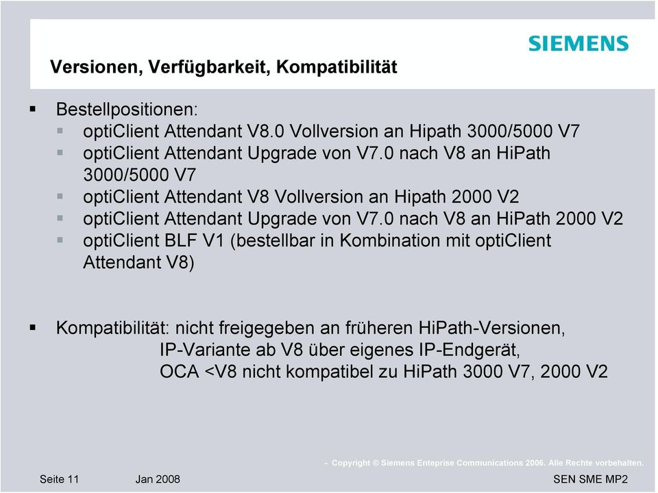 0 nach V8 an HiPath 3000/5000 V7 opticlient Attendant V8 Vollversion an Hipath 2000 V2 opticlient Attendant Upgrade von V7.
