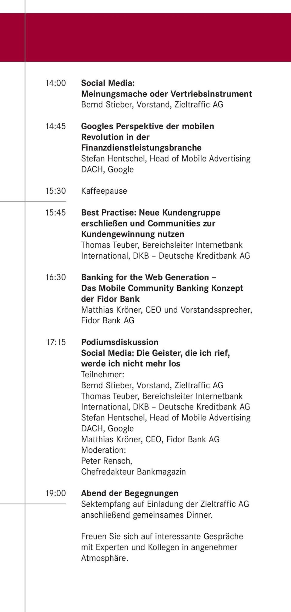 Internetbank International, DKB Deutsche Kreditbank AG 16:30 Banking for the Web Generation Das Mobile Community Banking Konzept der Fidor Bank Matthias Kröner, CEO und Vorstandssprecher, Fidor Bank