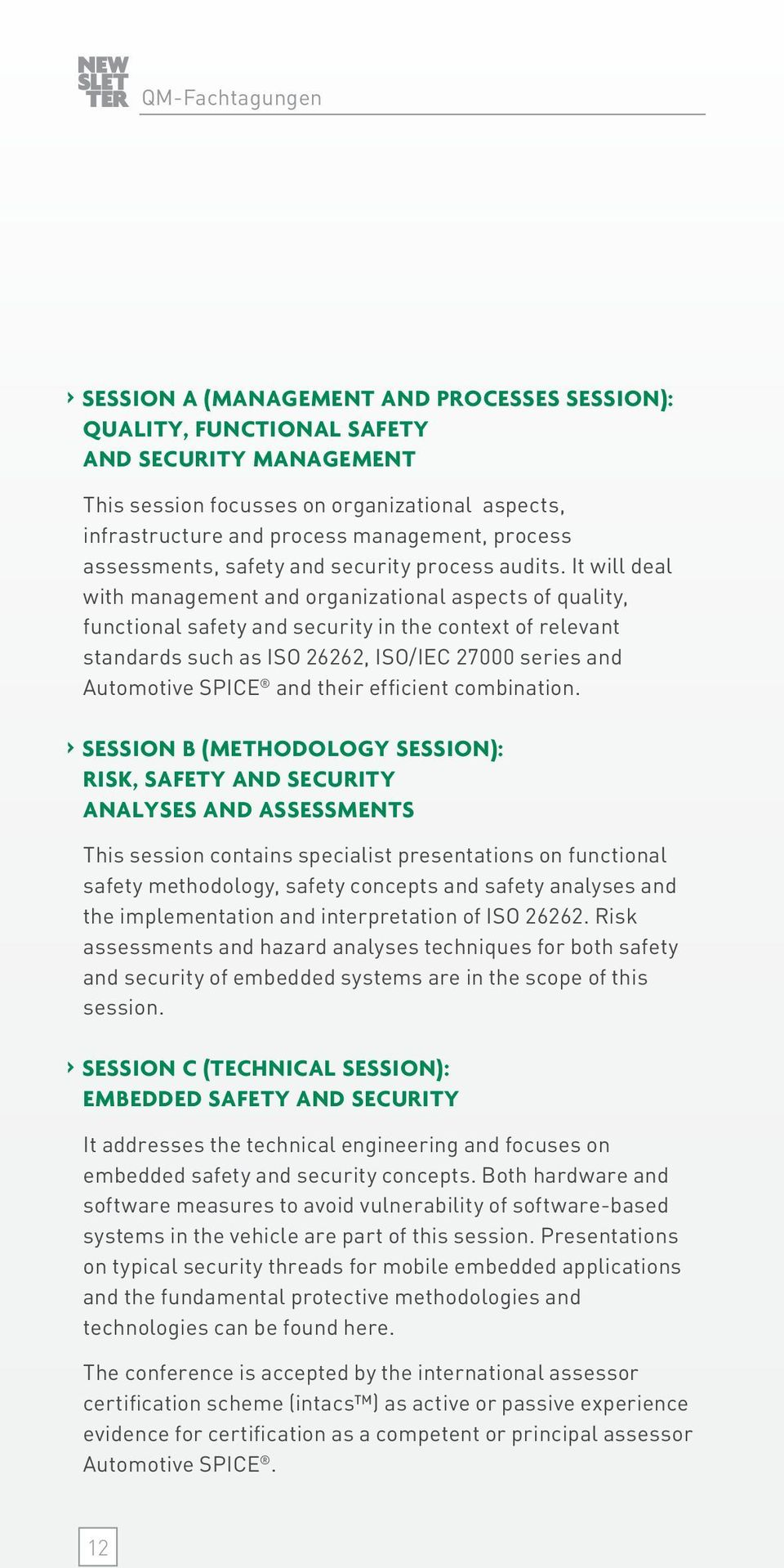 It will deal with management and organizational aspects of quality, functional safety and security in the context of relevant standards such as ISO 26262, ISO/IEC 27000 series and Automotive SPICE