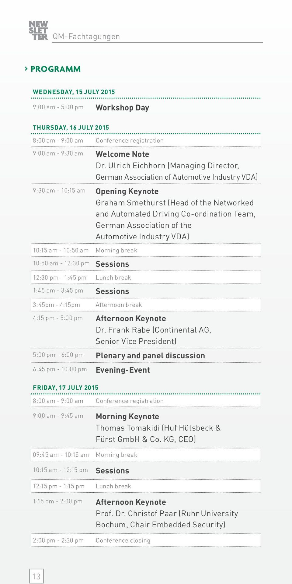 German Association of the Automotive Industry VDA) 10:15 am - 10:50 am Morning break 10:50 am - 12:30 pm Sessions 12:30 pm - 1:45 pm Lunch break 1:45 pm - 3:45 pm Sessions 3:45pm - 4:15pm Afternoon