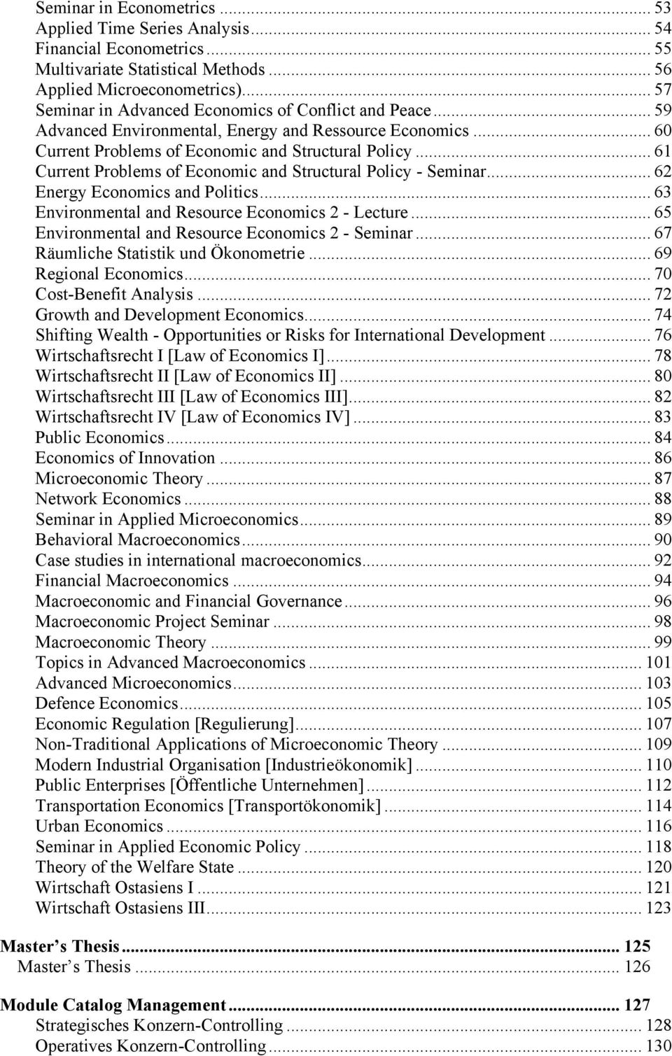.. 61 Current Problems of Economic and Structural Policy - Seminar... 62 Energy Economics and Politics... 63 Environmental and Resource Economics 2 - Lecture.