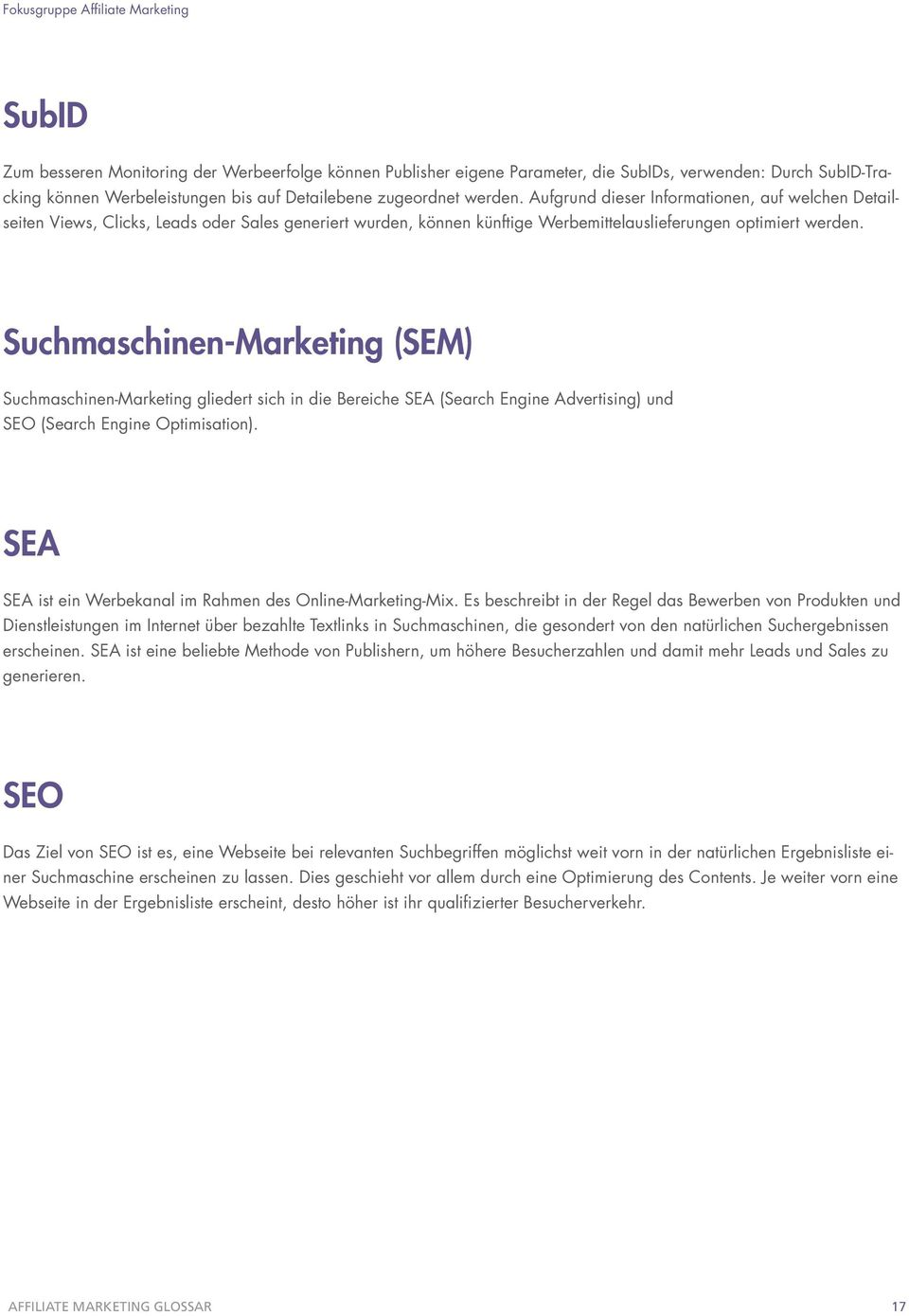 Suchmaschinen-Marketing (SEM) Suchmaschinen-Marketing gliedert sich in die Bereiche SEA (Search Engine Advertising) und SEO (Search Engine Optimisation).