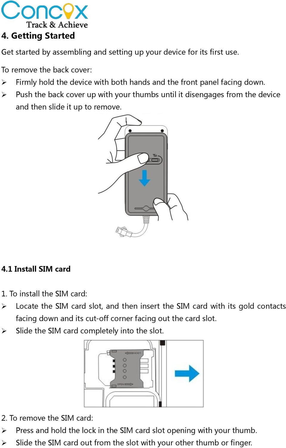 Push the back cover up with your thumbs until it disengages from the device and then slide it up to remove. 4.1 Install SIM card 1.