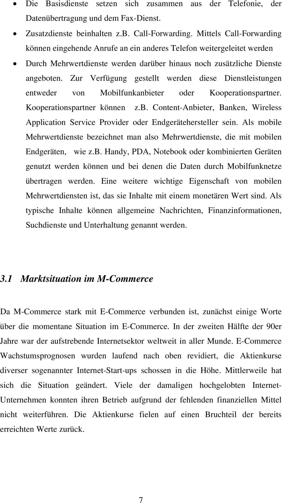 Zur Verfügung gestellt werden diese Dienstleistungen entweder von Mobilfunkanbieter oder Kooperationspartner. Kooperationspartner können z.b. Content-Anbieter, Banken, Wireless Application Service Provider oder Endgerätehersteller sein.