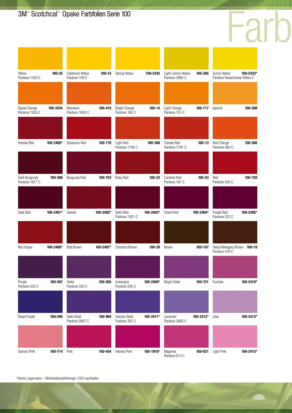 100-2400* Geranium Red 100-176 Light Red 100-368 Pantone 1795 C Tomato Red 100-13 Pantone 1797 C Red Orange 100-266 Pantone 485 C Dark Burgundy 100-386 Pantone 1817 C Burgundy Red 100-723 Ruby Red