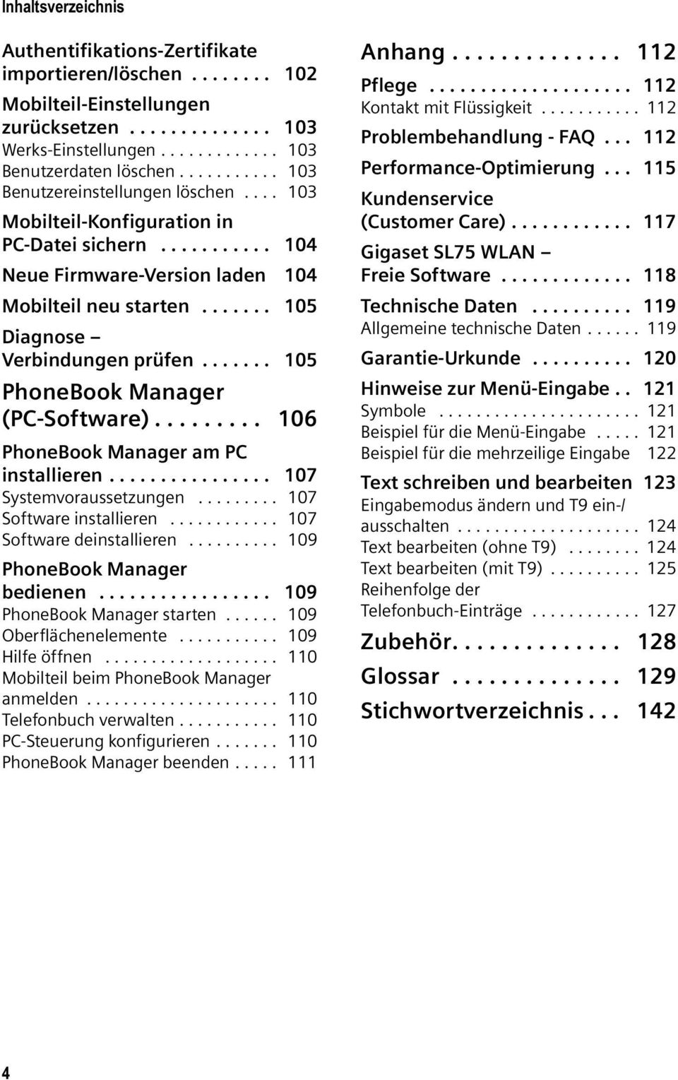 ...... 105 PhoneBook Manager (PC-Software)......... 106 PhoneBook Manager am PC installieren................ 107 Systemvoraussetzungen......... 107 Software installieren............ 107 Software deinstallieren.