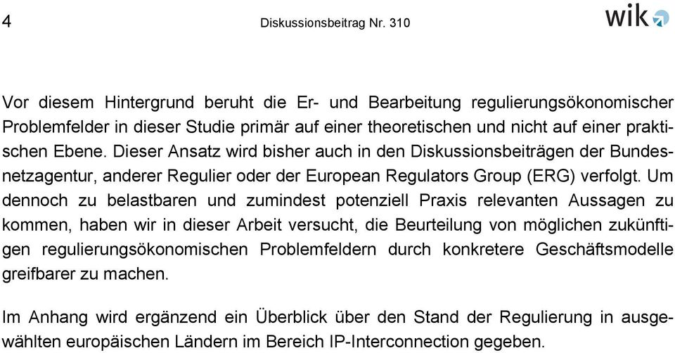 Dieser Ansatz wird bisher auch in den Diskussionsbeiträgen der Bundesnetzagentur, anderer Regulier oder der European Regulators Group (ERG) verfolgt.