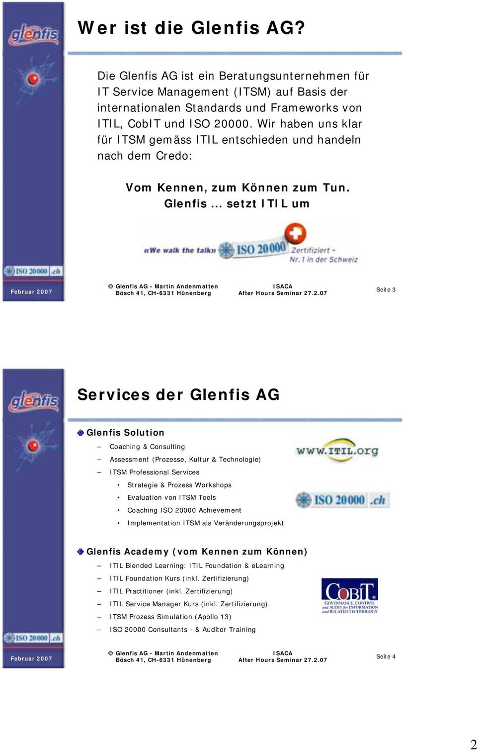 .. setzt ITIL um Seite 3 Services der Glenfis AG Glenfis Solution Coaching & Consulting Assessment (Prozesse, Kultur & Technologie) ITSM Professional Services Strategie & Prozess Workshops Evaluation