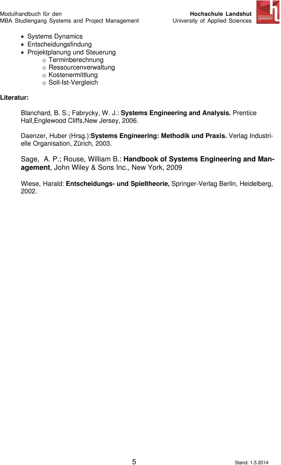 Daenzer, Huber (Hrsg.):Systems Engineering: Methodik und Praxis. Verlag Industrielle Organisation, Zürich, 2003. Sage, A. P.; Rouse, William B.