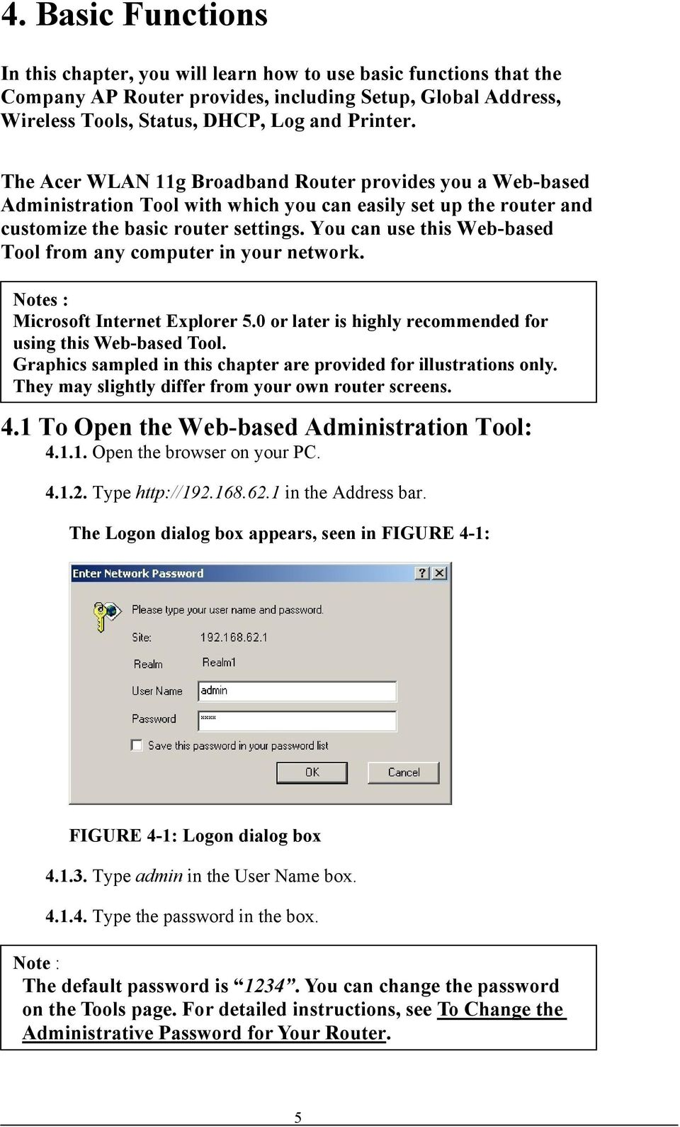 You can use this Web-based Tool from any computer in your network. Notes : Microsoft Internet Explorer 5.0 or later is highly recommended for using this Web-based Tool.
