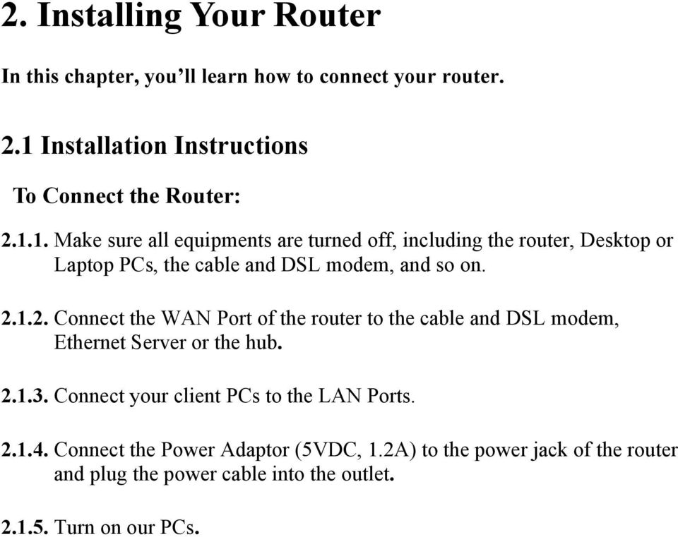 1.2. Connect the WAN Port of the router to the cable and DSL modem, Ethernet Server or the hub. 2.1.3.