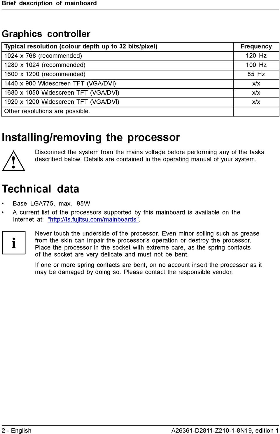 Installing/removing the processor Disconnect the system from the mains voltage before performing any of the tasks described below. Details are contained in the operating manual of your system.