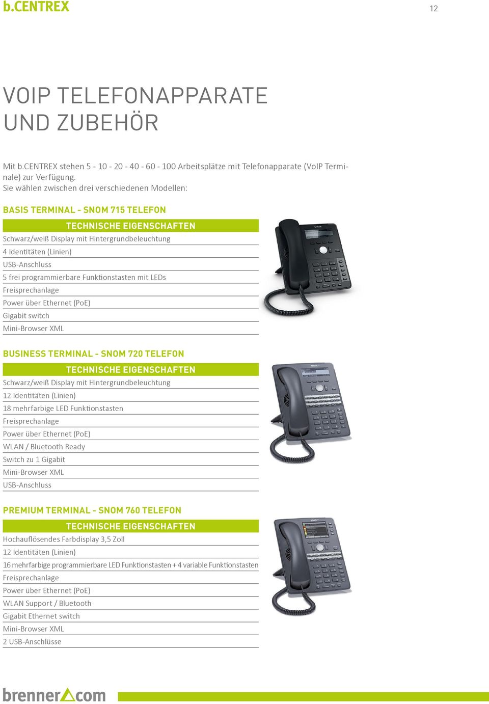 programmierbare Funktionstasten mit LEDs Freisprechanlage Power über Ethernet (PoE) Gigabit switch Mini-Browser XML BUSINESS TERMINAL - SNOM 720 TELEFON TECHNISCHE EIGENSCHAFTEN Schwarz/weiß Display