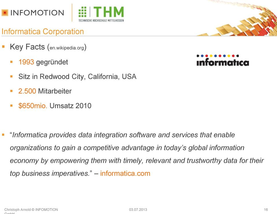 Umsatz 2010 Informatica provides data integration software and services that enable organizations to gain