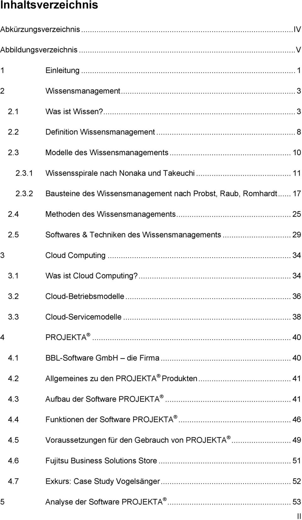 .. 25 2.5 Softwares & Techniken des Wissensmanagements... 29 3 Cloud Computing... 34 3.1 Was ist Cloud Computing?... 34 3.2 Cloud-Betriebsmodelle... 36 3.3 Cloud-Servicemodelle... 38 4 PROJEKTA... 40 4.