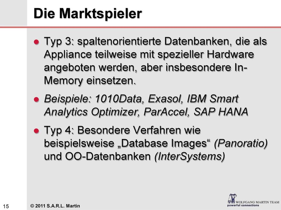 Beispiele: 1010Data, Exasol, IBM Smart Analytics Optimizer, ParAccel, SAP HANA Typ 4: