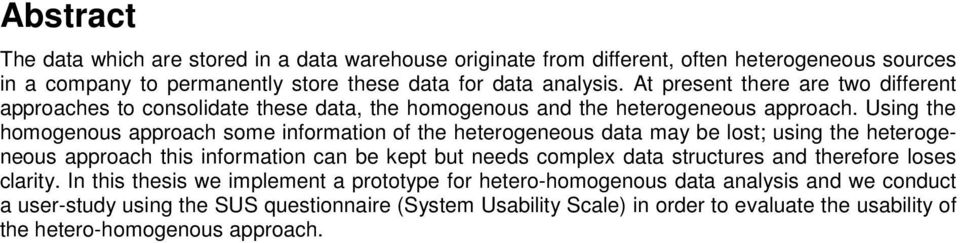 Using the homogenous approach some information of the heterogeneous data may be lost; using the heterogeneous approach this information can be kept but needs complex data structures