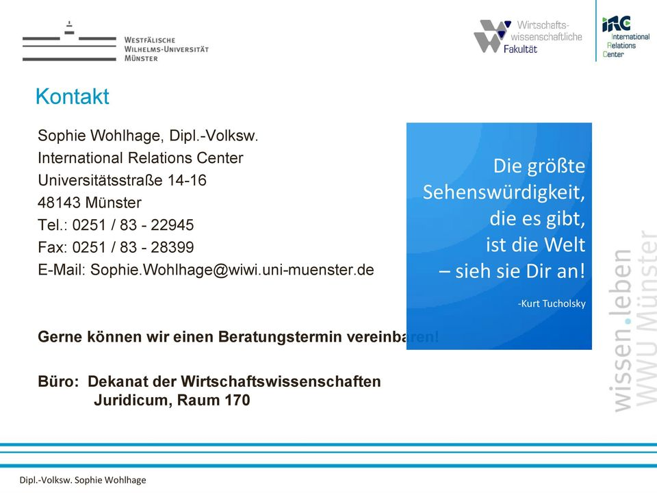 : 0251 / 83-22945 Fax: 0251 / 83-28399 E-Mail: Sophie.Wohlhage@wiwi.uni-muenster.