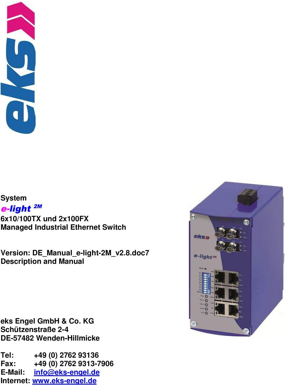 6x10/100TX und 2x100FX Managed Industrial Ethernet Switch Version: DE_Manual_e-light-2M_v2.8.doc7 Description and Manual eks Engel GmbH & Co.