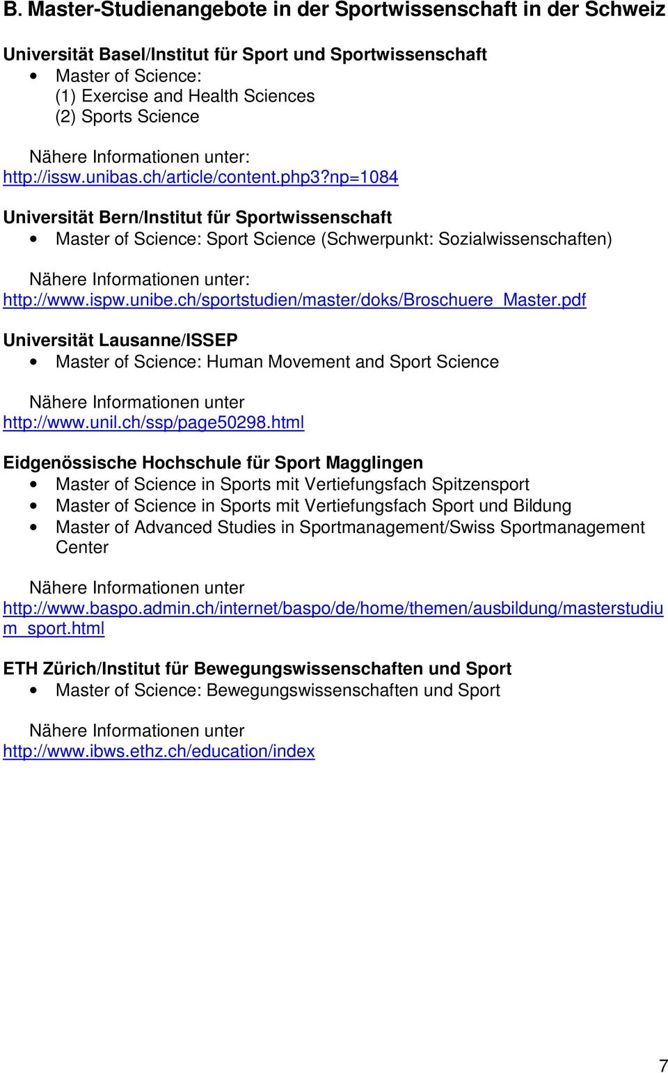 ch/sportstudien/master/doks/broschuere_master.pdf Universität Lausanne/ISSEP Master of Science: Human Movement and Sport Science http://www.unil.ch/ssp/page50298.