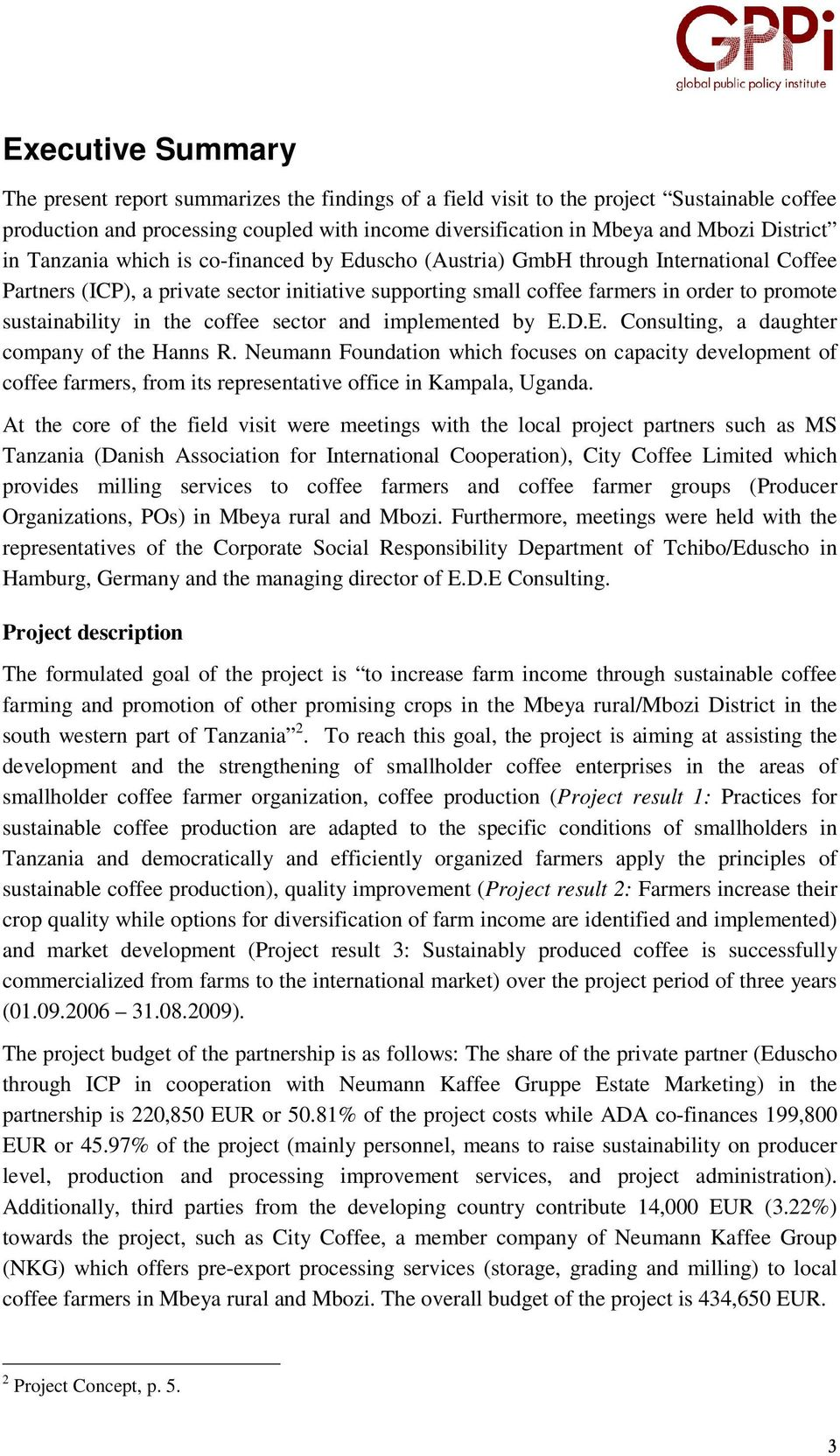 sustainability in the coffee sector and implemented by E.D.E. Consulting, a daughter company of the Hanns R.