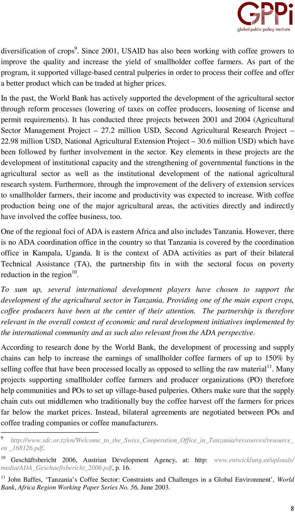In the past, the World Bank has actively supported the development of the agricultural sector through reform processes (lowering of taxes on coffee producers, loosening of license and permit